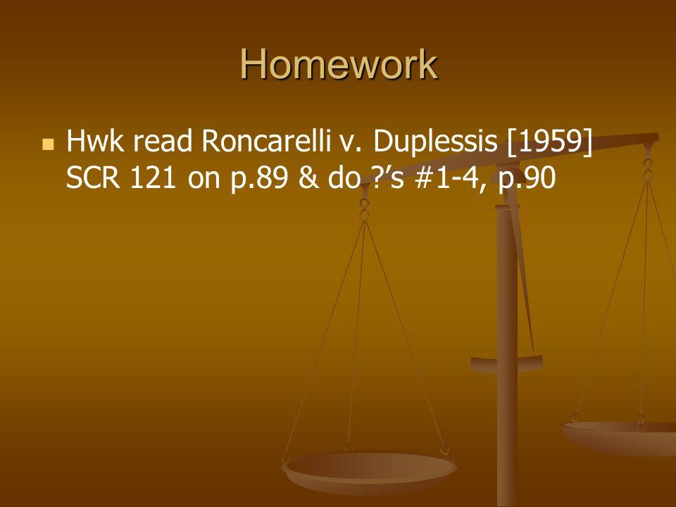 Homework Hwk read Roncarelli v. Duplessis [1959] SCR 121 on p.89 & do 's #1-4, p.90